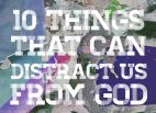 Image: 10 things that can distract us from God (part 2)