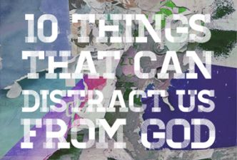 Read 10 things that can distract us from God (part 1)