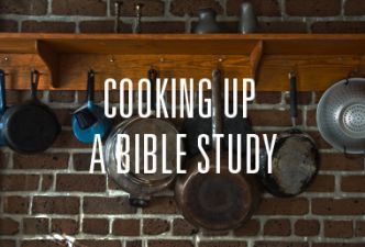 Read Cooking up a Bible Study - Part 4 : Serving the meal